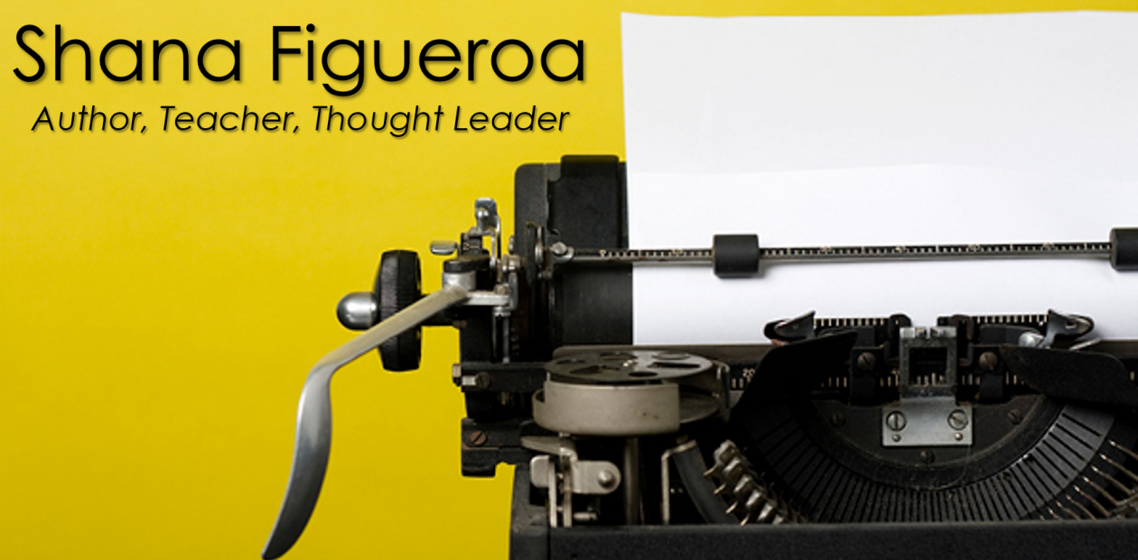 Shana Figueroa – Author, Teacher, Thought Leader